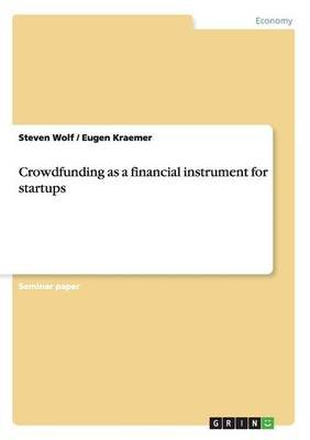 Crowdfunding as a Financial Instrument for Startups (Paperback): Steven Wolf, Eugen Kraemer