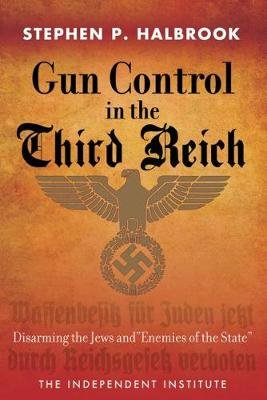 "Gun Control in the Third Reich - Disarming the Jews and ""Enemies of the State (Hardcover): Stephen P. Halbrook"