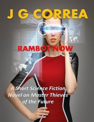 Rambot Now: A Short Science Fiction Novel on Master Thieves in the Future (Electronic book text): J. G. Correa