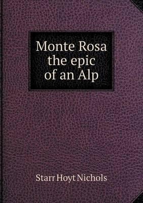 Monte Rosa the Epic of an Alp (Paperback): Starr Hoyt Nichols