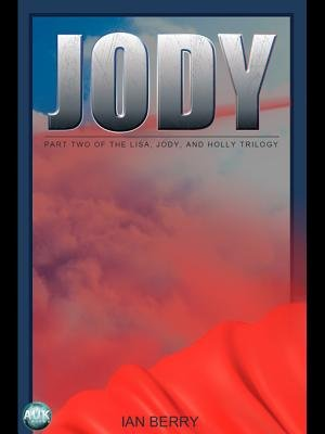 Jody - Part Two of the Lisa, Jody, and Holly Trilogy (Electronic book text): Ian Berry