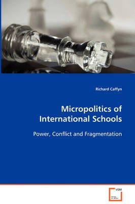 Micropolitics of International Schools (Paperback): Richard Caffyn
