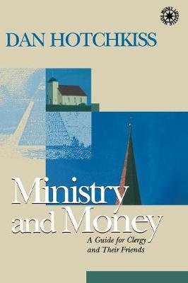 Ministry and Money - A Guide for Clergy and Their Friends (Paperback): Dan Hotchkiss