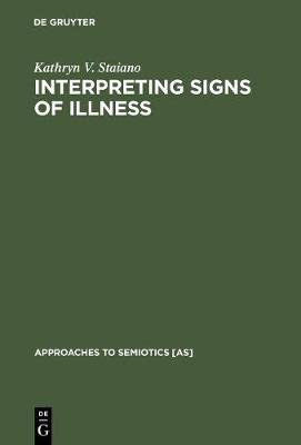 Interpreting Signs of Illness - A Case Study in Medical Semiotics (Hardcover, Reprint 2015): Kathryn V Staiano