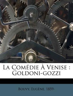La Comedie a Venise - Goldoni-Gozzi (English, French, Paperback): Eugene Bouvy, Bouvy Eugene 1859-