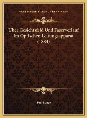 Uber Gesichtsfeld Und Faserverlauf Im Optischen Leitungsapparat (1884) (German, Hardcover): Paul Bunge