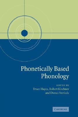 Phonetically Based Phonology (Paperback): Bruce Hayes, Robert Kirchner, Donca Steriade