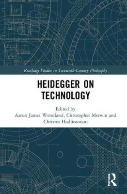 Heidegger on Technology (Hardcover): Aaron James Wendland, Christopher Merwin, Christos Hadjioannou