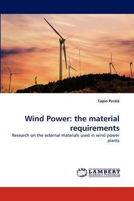 Wind Power - The Material Requirements (Paperback): Tapio Per L., Tapio Perala