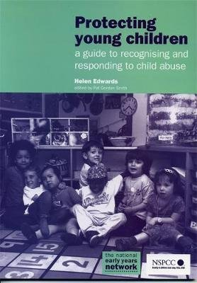 Protecting Young Children - A Guide to Recognising and Responding to Child Abuse (Paperback): Helen Edwards