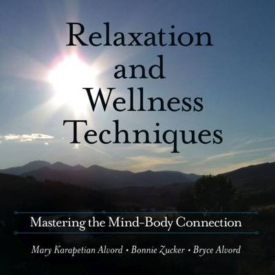 Relaxation and Wellness Techniques - Mastering the Mind-Body Connection (CD-ROM): Mary Karapetian Alvord, Bonnie Zucker, Bryce...