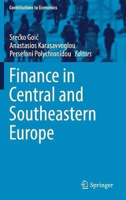 Finance in Central and Southeastern Europe (Hardcover, 1st ed. 2017): Srecko Goic, Anastasios G. Karasavvoglou, Persefoni...