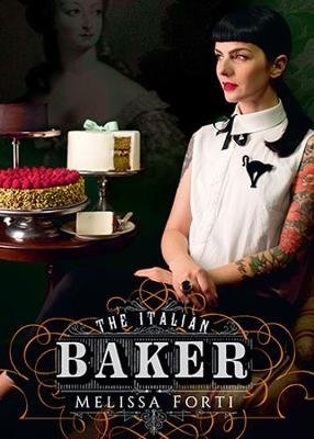 The Italian Baker - The great international baking tradition revisited by an Italian lifestyle enthusiast (Hardcover): Melissa...