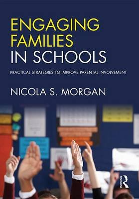 Engaging Families in Schools - Practical strategies to improve parental involvement (Electronic book text): Nicola S Morgan