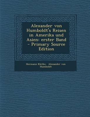 Alexander Von Humboldt's Reisen in Amerika Und Asien - Erster Band - Primary Source Edition (German, Paperback): Hermann...