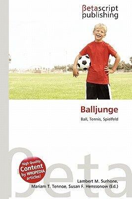 Balljunge (German, Paperback): Lambert M. Surhone, Mariam T. Tennoe, Susan F. Henssonow