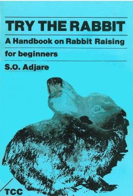 Try the Rabbit - Handbook on Rabbit Raising for Beginners (Paperback): Stephen Adjare