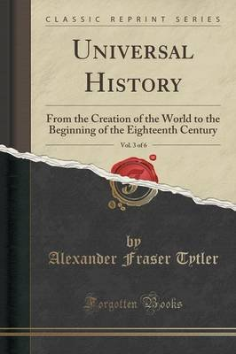 Universal History, Vol. 3 of 6 - From the Creation of the World to the Beginning of the Eighteenth Century (Classic Reprint)...
