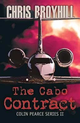 The Cabo Contract - Colin Pearce Series II (Paperback): Chris Broyhill