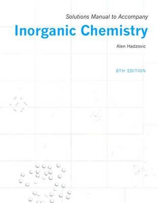 Solutions manual to accompany Inorganic Chemistry 6th edition (Paperback, 6th Revised edition): Alen Hadzovic