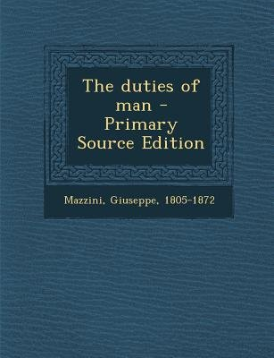 The Duties of Man (Paperback, Primary Source): Giuseppe Mazzini