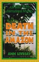 Death in the Amazon - A Barry Ross International Mystery (Paperback, 1st ed): Ann Livesay