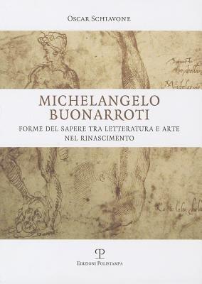 Michelangelo Buonarroti - Forme del Sapere Tra Letteratura E Arte Nel Rinascimento (Italian, Paperback): Paolo Piani