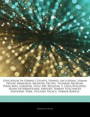 Articles on Education in Hawaii County, Hawaii, Including - Lyman House Memorial Museum, Pacific Tsunami Museum, Nani Mau...