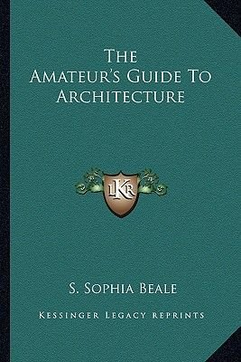 The Amateur's Guide to Architecture (Paperback): S. Sophia Beale