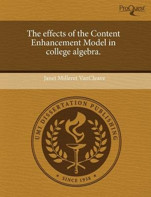 The Effects of the Content Enhancement Model in College Algebra (Paperback): Janet Milleret VanCleave