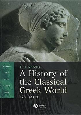 History of the Classical Greek World 478 323 BC, A. Blackwell History of the Ancient World. (Electronic book text): P.J. Rhodes
