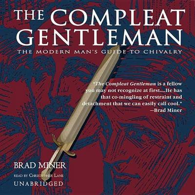 The Compleat Gentleman - The Modern Man's Guide to Chivalry (MP3 format, CD, Library): Brad Miner