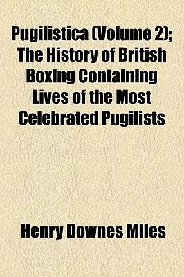 Pugilistica (Volume 2); The History of British Boxing Containing Lives of the Most Celebrated Pugilists (Paperback): Henry...