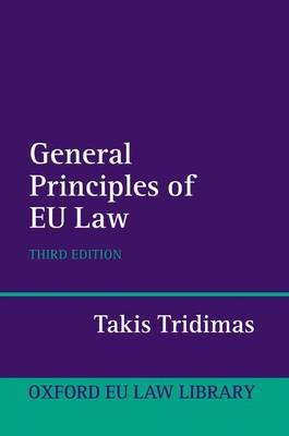 The General Principles of EU Law (Hardcover, 3rd Revised edition): Takis Tridimas