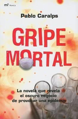 Gripe Mortal (Spanish, Paperback): Pablo Caralps