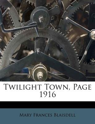 Twilight Town, Page 1916 (Paperback): Mary Frances Blaisdell