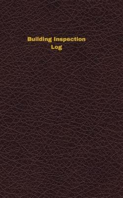 Building Inspection Log - Logbook, Journal - 102 Pages, 5 X 8 Inches (Paperback): Unique Logbooks