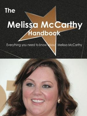 The Melissa McCarthy Handbook - Everything You Need to Know about Melissa McCarthy (Electronic book text): Emily Smith