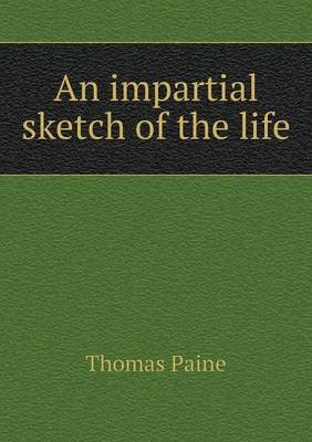 An Impartial Sketch of the Life (Paperback): Thomas Paine