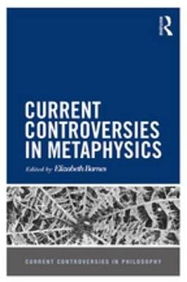 Current Controversies in Metaphysics (Electronic book text): Elizabeth Barnes