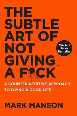 The Subtle Art of Not Giving a F*ck - A Counterintuitive Approach to Living a Good Life (Hardcover): Mark Manson