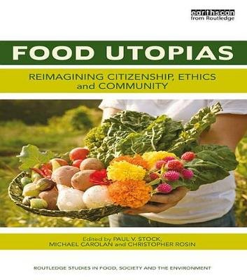 Food Utopias - Reimagining citizenship, ethics and community (Electronic book text): Paul V Stock, Michael Carolan, Christopher...