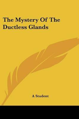 The Mystery of the Ductless Glands (Paperback): Student, Student A Student, A Student