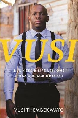 Vusi - Business & Life Lessons From a Black Dragon (Paperback): Vusi Thembekwayo