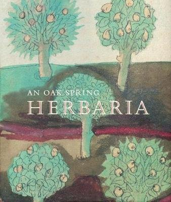 An Oak Spring Herbaria - Herbs and Herbals from the Fourteenth to the Nineteenth Centuries: A Selection of the Rare Books,...