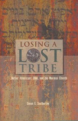 Losing a Lost Tribe - Native Americans, DNA, and the Mormon Church (Paperback): Simon G Southerton