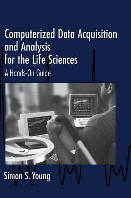 Computerized Data Acquisition and Analysis for the Life Sciences - A Hands-on Guide (Hardcover): Simon S. Young