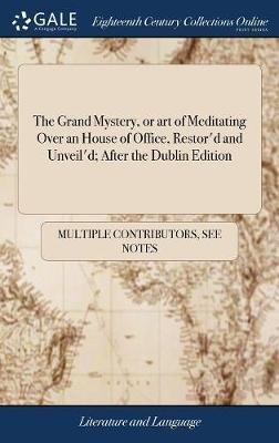 The Grand Mystery, or Art of Meditating Over an House of Office, Restor'd and Unveil'd; After the Dublin Edition -...