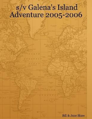 S/V Galena's Island Adventure 2005-2006: 2006 (Electronic book text): Bill Shaw, Jane Shaw