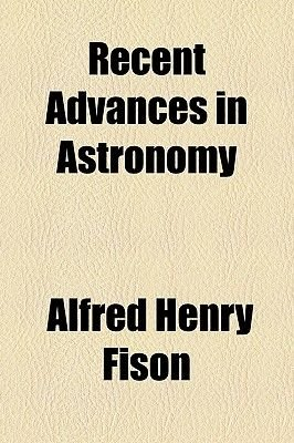 Recent Advances in Astronomy (Paperback): Alfred Henry Fison